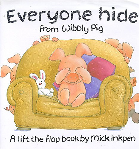 Wibbly Pig: Everyone Hide From Wibbly Pig By Mick Inkpen