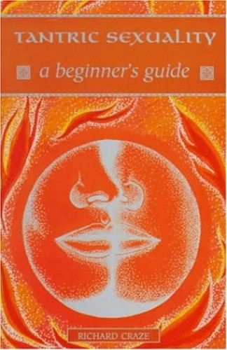 Tantric Sexuality: A Beginner's Guide By Richard Craze
