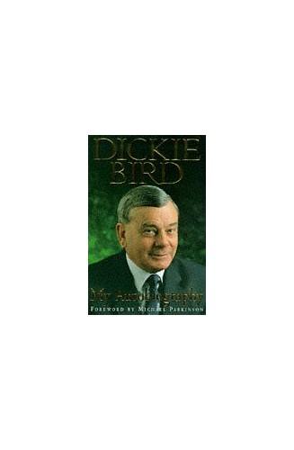 Dickie Bird Autobiography By Dickie Bird