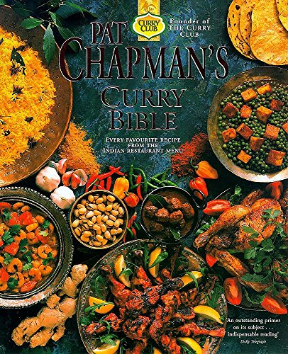 Pat Chapman's Curry Bible: Every Favourite Recipe from the Indian Restaurant Menu by Pat Chapman