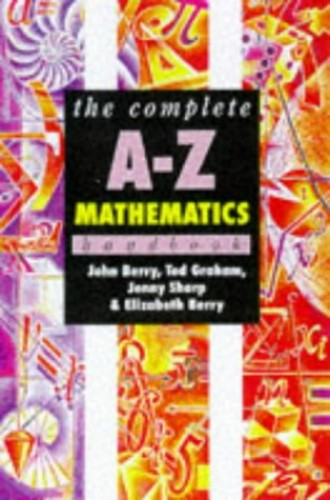 The Complete A-Z Mathematics Handbook By John Berry