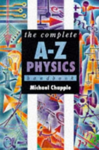 The Complete A-Z Physics Handbook By Michael Chapple