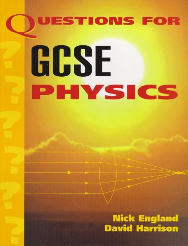 Questions for GCSE Physics By Nick England