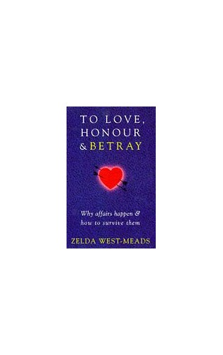 To Love, Honour and Betray By Zelda West-Meads