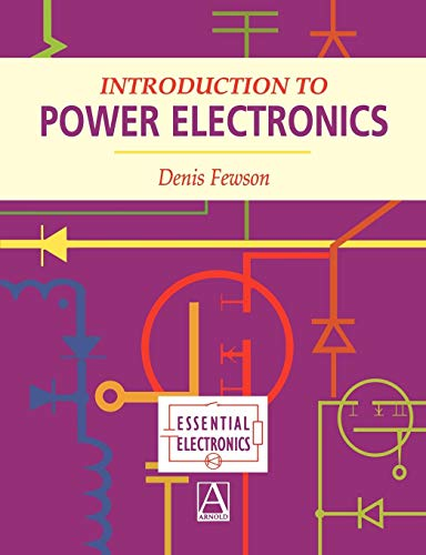 Introduction to Power Electronics (Essential Electronics) By Dennis Fewson