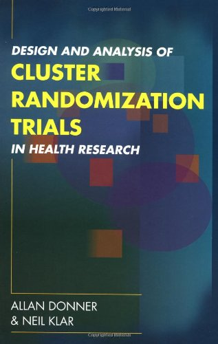 Design and Analysis of Cluster Randomisation Trials in Health Research by Allan Donner