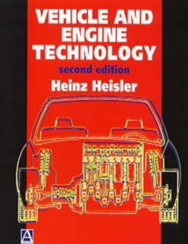 Vehicle and Engine Technology by Heinz Heisler (Principal Lecturer, School of Transport Studies, Willesden College of Technology, London, UK)