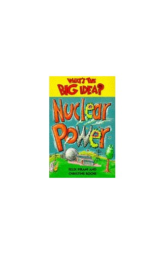 What's The Big Idea? Nuclear Power By Felix Pirani
