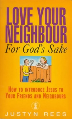 Love Your Neighbour, for God's Sake By Justyn Rees