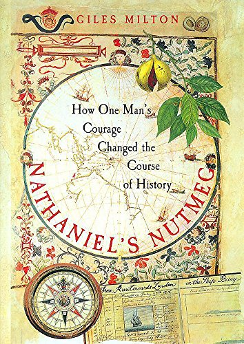 Nathaniel's Nutmeg: How One Man's Courage Changed the Course of History by Giles Milton