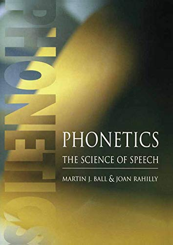 Phonetics: The Science of Speech By Martin J. Ball