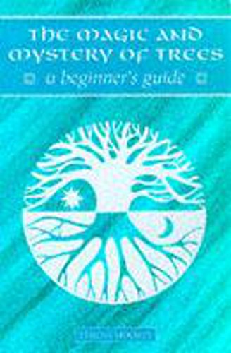 Magic & Mystery Of Tree - A Beginner's Guide By Teresa Moorey