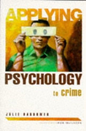 Applying Psychology To Crime By Julie Harrower