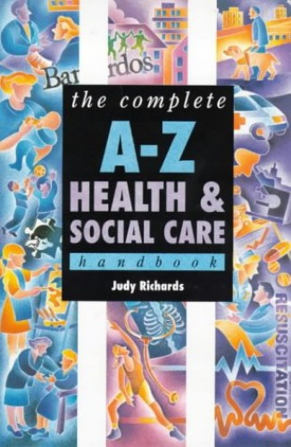 Complete A-Z Health & Social Care Handbook By Judy Richards