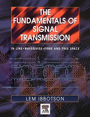 The Fundamentals of Signal Transmission By Lemuel Ibbotson (Formerly Principal Lecturer, University of East London & Open University, UK)
