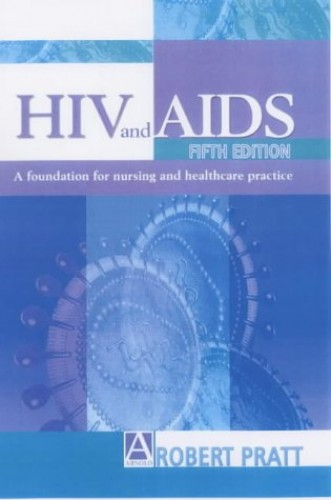 HIV & AIDS, 5Ed: a foundation for nursing and healthcare practice (Arnold Publication) By Robert J. Pratt, CBE FRCN