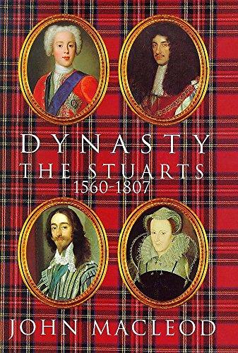 Dynasty: The Stuarts 1560-1807 by John MacLeod