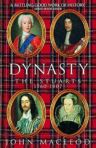 Dynasty: The Stuarts, 1560-1807 By John MacLeod