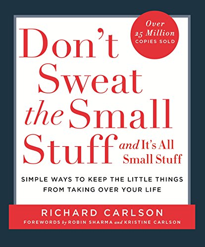 Don't Sweat the Small Stuff By Richard Carlson, PhD