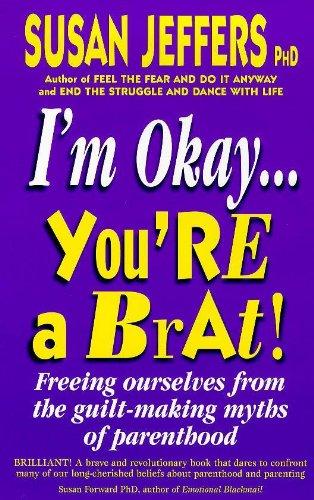 I'm Okay, You're a Brat By Susan J. Jeffers