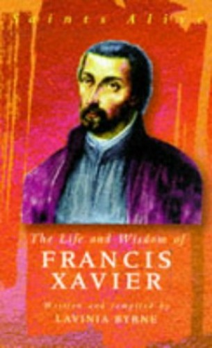 The Life and Wisdom of Francis Xavier By Lavinia Byrne