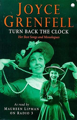 Turn Back the Clock: Her Best Monologues and Songs by Joyce Grenfell