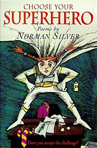 Choose Your Superhero Poetry By Norman Silver