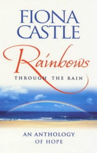 Rainbows Through the Rain: An Anthology of Hope by Edited by Fiona Castle
