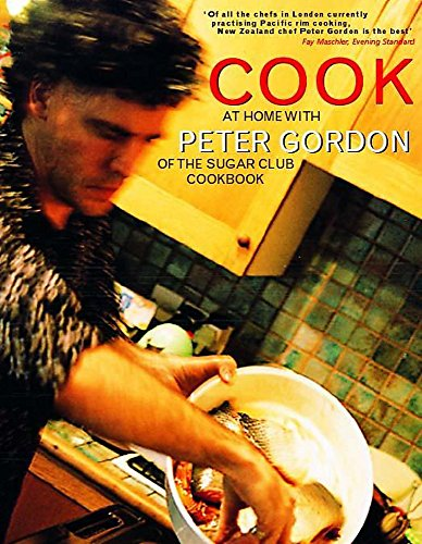 Cook: At home with Peter Gordon of the Sugar Club cookbook By Peter Gordon