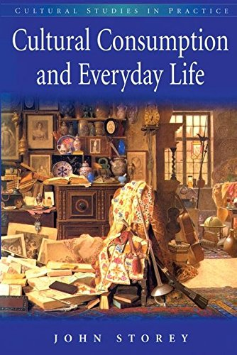 Cultural Consumption in Everyday Life By John Storey