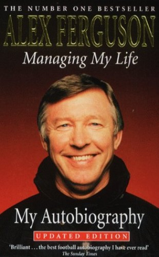Managing My Life: My Autobiography: The Autobiography By Alex Ferguson