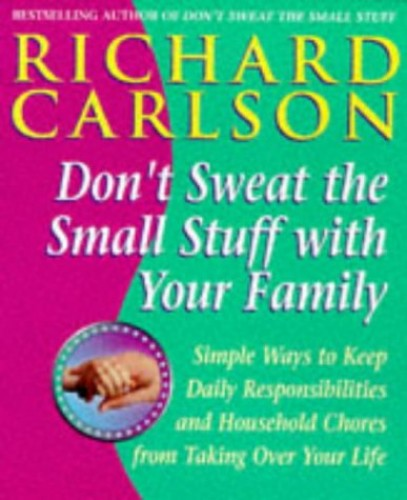 Don't Sweat the Small Stuff with Your Family By Richard Carlson