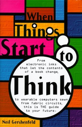 When Things Start to Think By Neil Gershenfeld