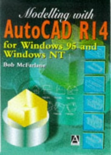 Modelling with AutoCAD Release 14 By Robert McFarlane