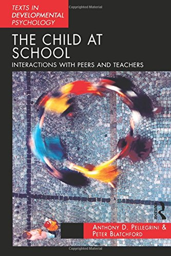 The Child at School: Interactions with Peers and Teachers (Texts in Developmental Psychology) By Anthony Pellegrini