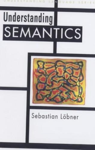 Understanding Semantics By Sebastian Loebner (Heinrich Heine University of Duesseldorf, Germany)