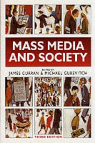 Mass Media and Society By Edited by James Curran