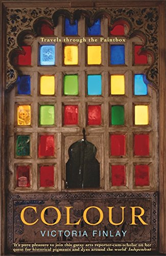 Colour: Travels Through the Paintbox By Victoria Finlay