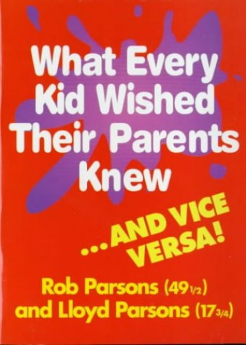 What Every Kid Wished their Parents Knew By Rob Parsons