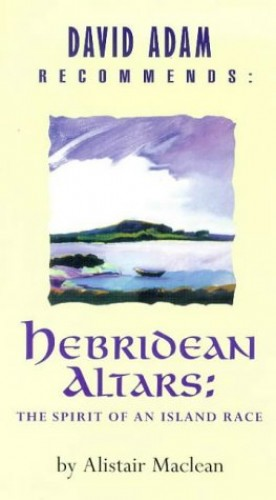 Hebridean Altars: The Spirit of an Island Race Edited by Alistair MacLean
