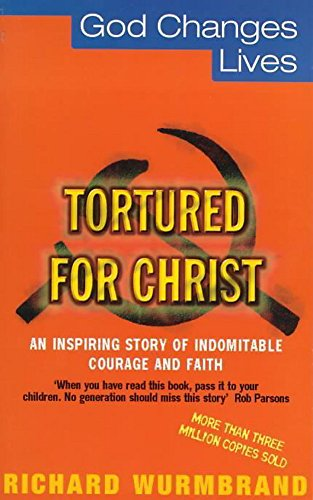 Tortured for Christ: The Twentieth Century's Martyr Church (God Changes Lives) By Richard Wurmbrand