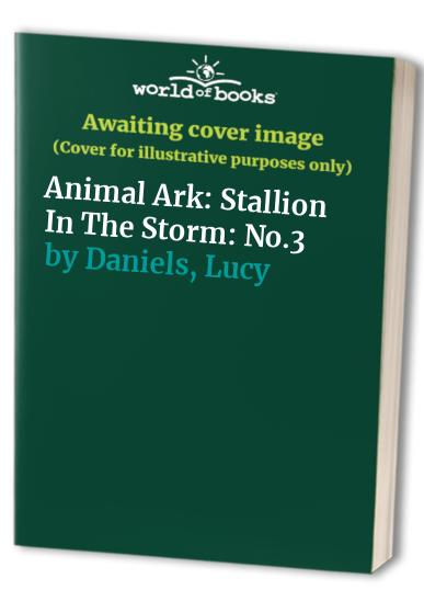 Animal Ark: Stallion In The Storm By Lucy Daniels