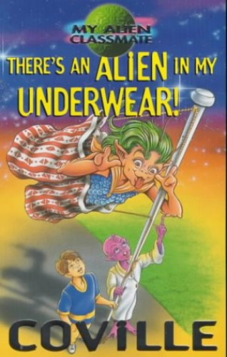 There's An Alien In My Underwear! By Bruce Coville