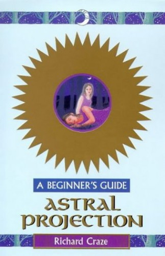 Astral Projection - A Beginner's Guide By Richard Craze