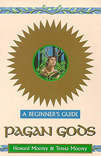 Pagan Gods - A Beginner's Guide By Teresa Moorey