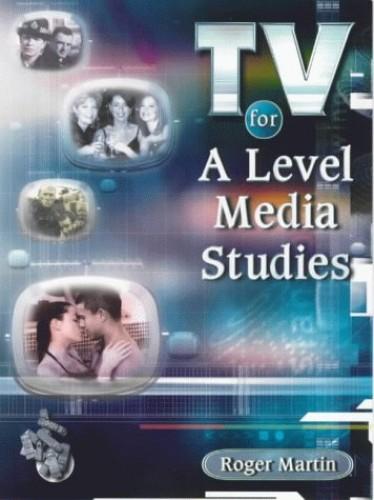 TV For A Level Media Studies By Roger Martin