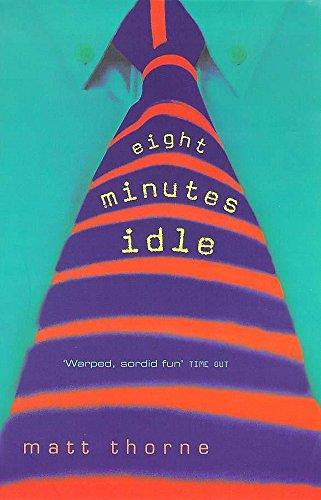 Eight Minutes Idle By Matt Thorne
