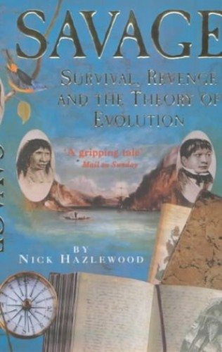Savage: Survival, Revenge and the Theory of Evolution By Nick Hazlewood