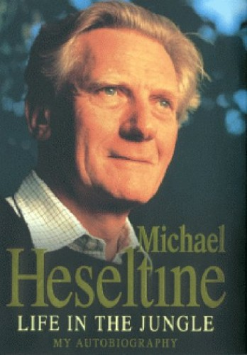 Life in the Jungle: My Autobiography By Michael Heseltine