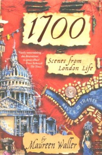1700 : Scenes from London Life By Maureen Waller